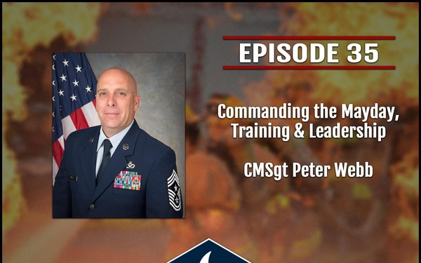 The FireDawg Podcast - Episode 35 - Commanding the Mayday, Training & Leadership - CMSgt Peter Webb