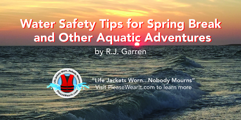 Water Safety Tips for Spring Break & Other Aquatic Adventures