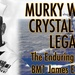 Murky Waters, Crystal Clear Legacy