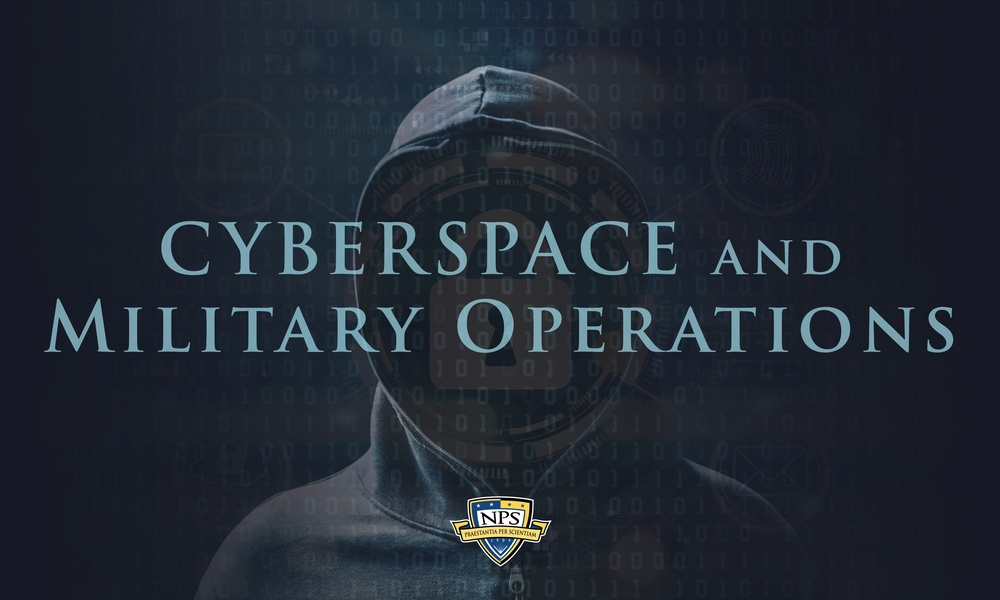 """NPS Launches """"Cyberspace and Military Operations"""" Course Open to all Students"""